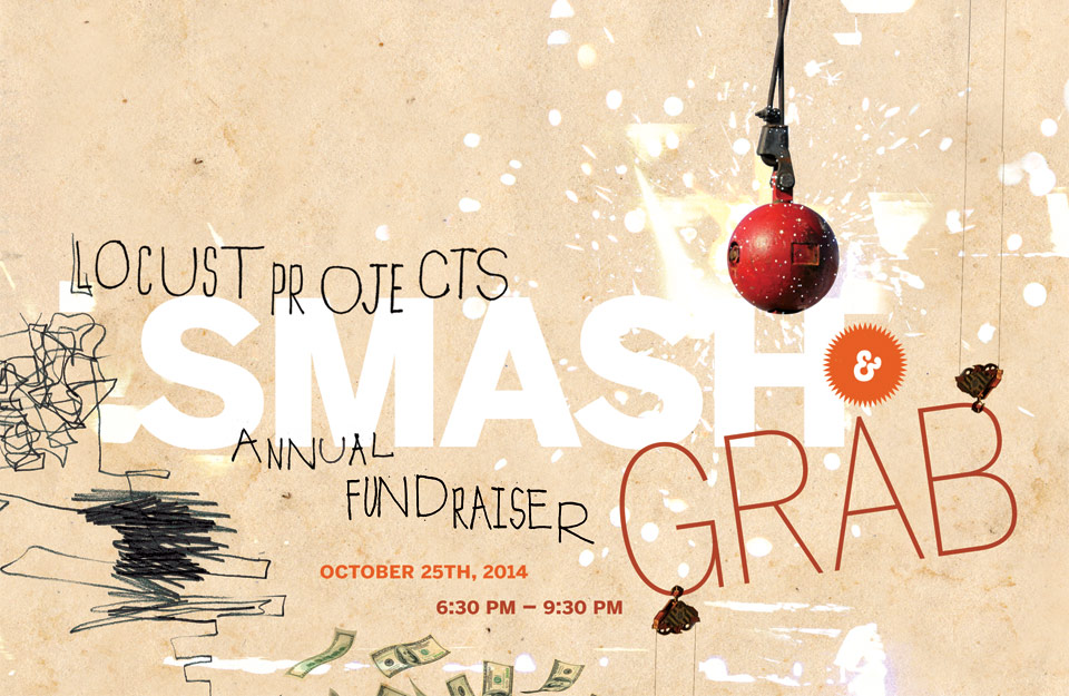 LOCUST PROJECTS SMASH & GRAB 2014…is here